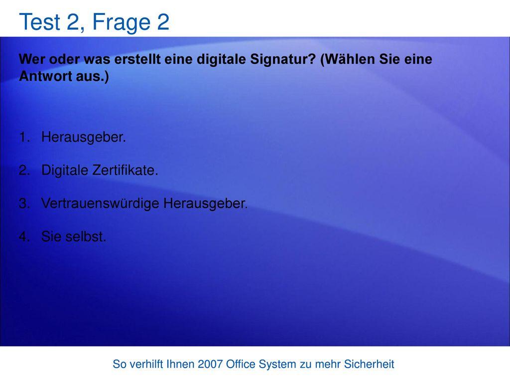 Test 2, Frage 2 Wer oder was erstellt eine digitale Signatur (Wählen Sie eine Antwort aus.) Herausgeber.