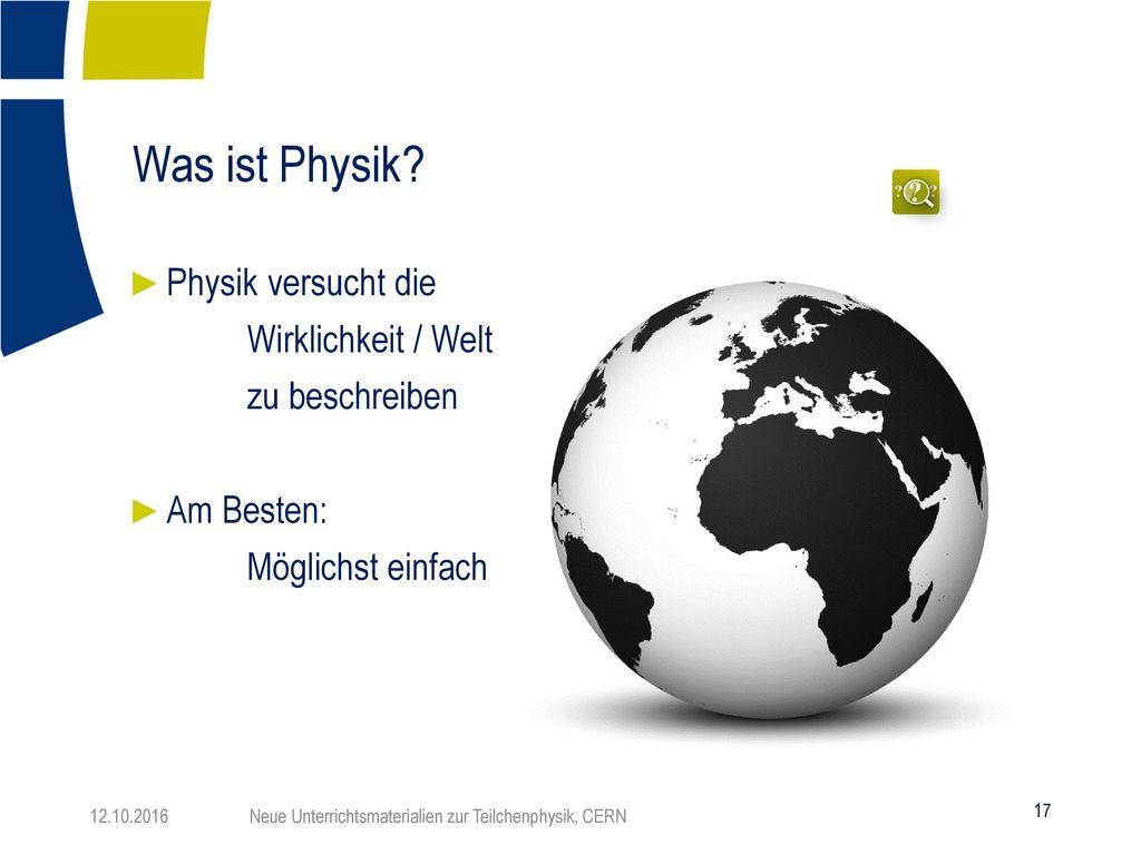 Was ist Physik Physik versucht die Wirklichkeit / Welt zu beschreiben