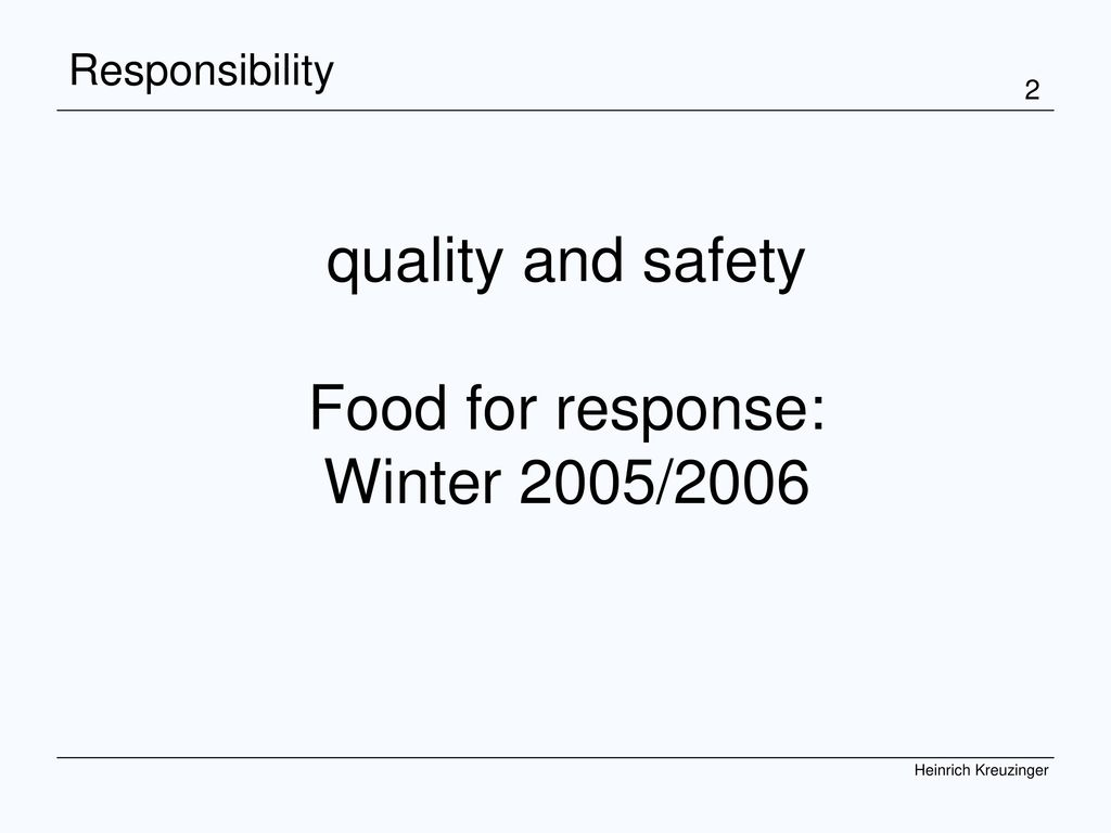 quality and safety Food for response: Winter 2005/2006 Responsibility