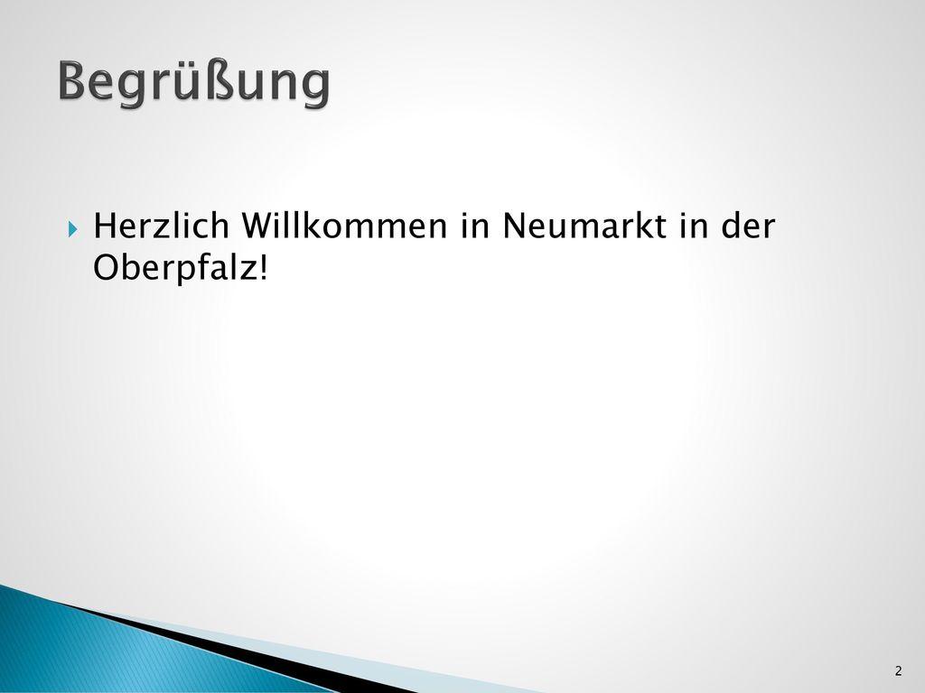 Begrüßung Herzlich Willkommen in Neumarkt in der Oberpfalz!