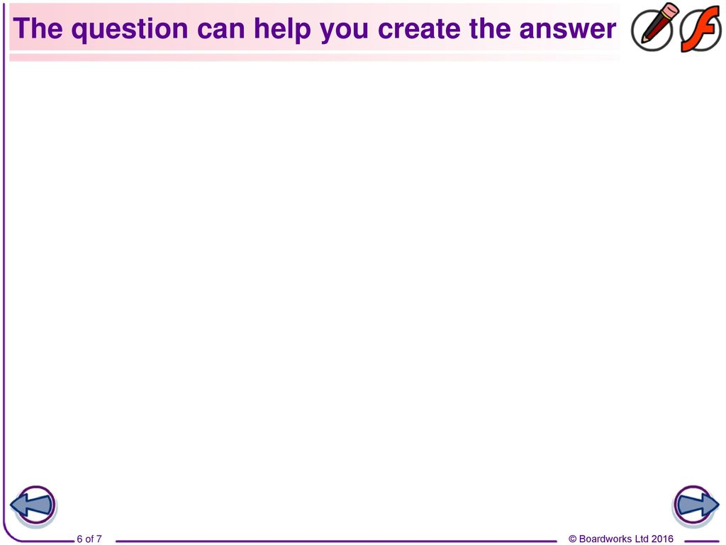 The question can help you create the answer