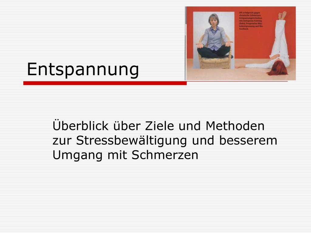 Entspannung Überblick über Ziele und Methoden zur Stressbewältigung und besserem Umgang mit Schmerzen.