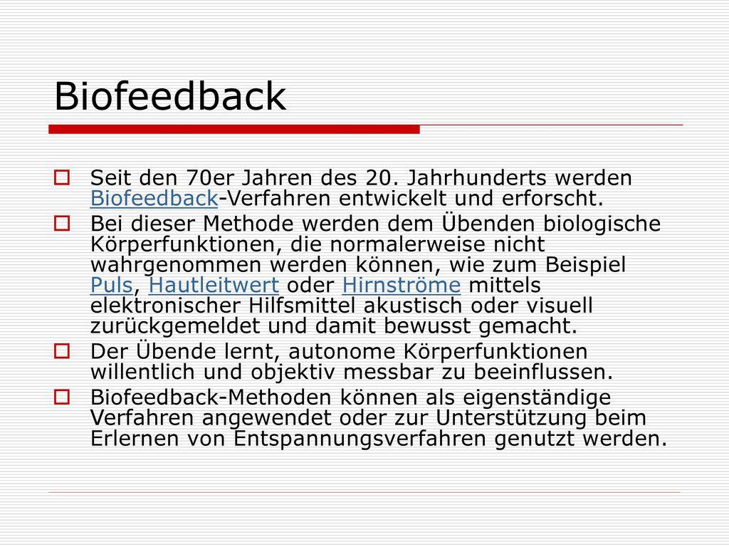 Biofeedback Seit den 70er Jahren des 20. Jahrhunderts werden Biofeedback-Verfahren entwickelt und erforscht.