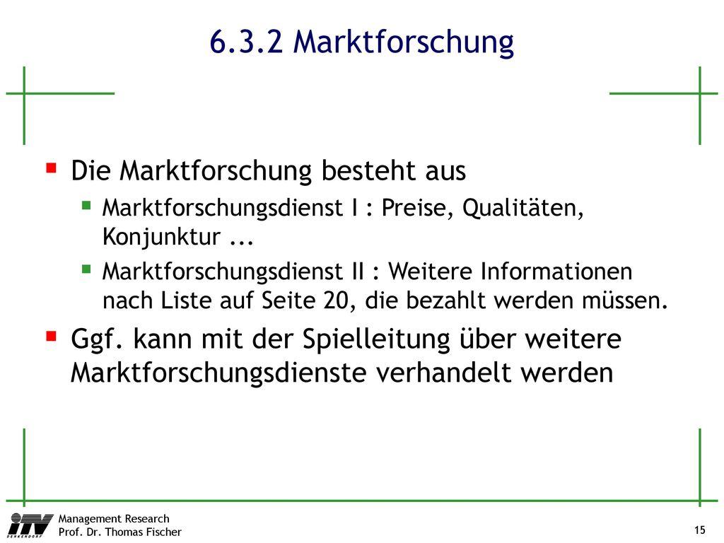 6.3.2 Marktforschung Die Marktforschung besteht aus