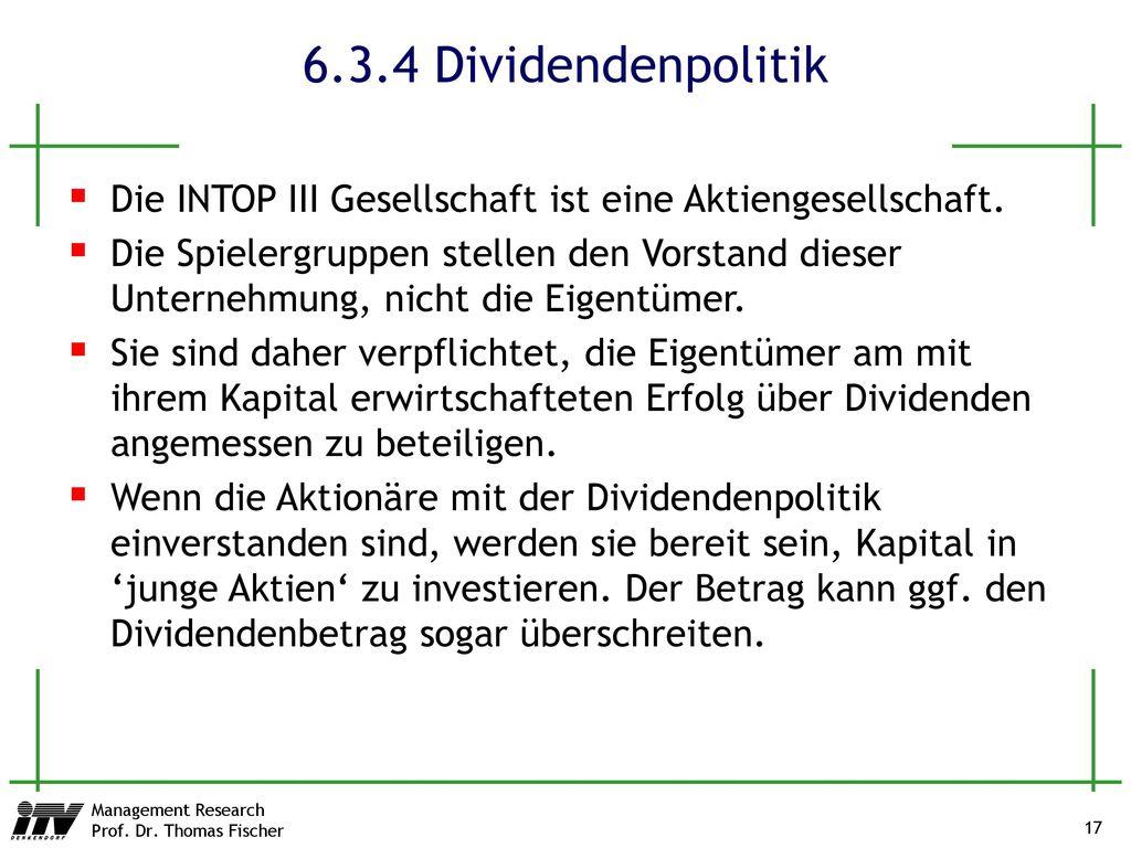 6.3.4 Dividendenpolitik Die INTOP III Gesellschaft ist eine Aktiengesellschaft.