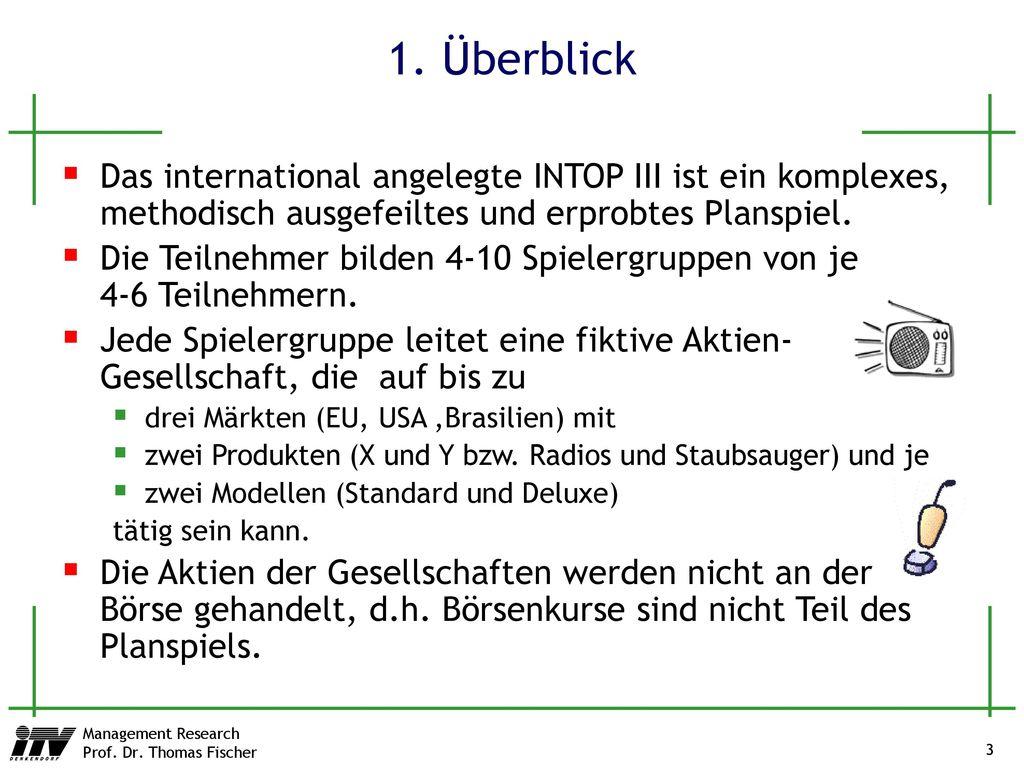 1. Überblick Das international angelegte INTOP III ist ein komplexes, methodisch ausgefeiltes und erprobtes Planspiel.