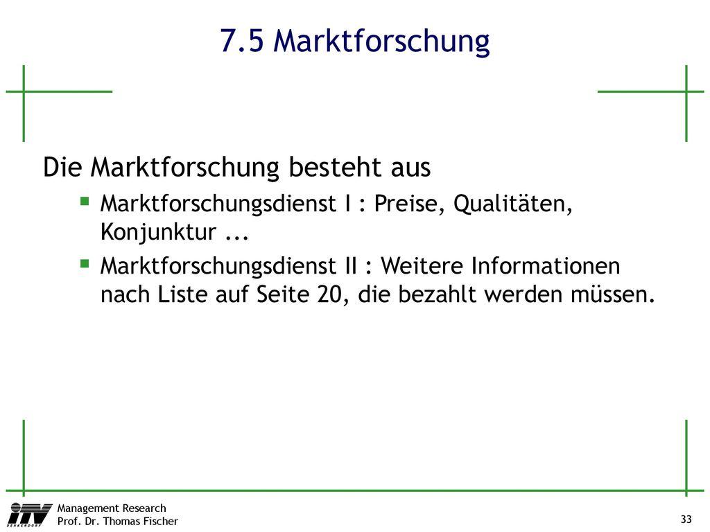 7.5 Marktforschung Die Marktforschung besteht aus