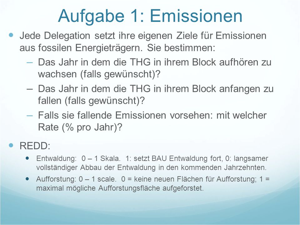 Aufgabe 1: Emissionen Jede Delegation setzt ihre eigenen Ziele für Emissionen aus fossilen Energieträgern. Sie bestimmen: