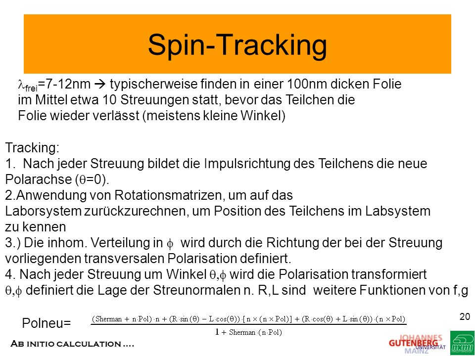 Spin-Tracking lfrei=7-12nm  typischerweise finden in einer 100nm dicken Folie. im Mittel etwa 10 Streuungen statt, bevor das Teilchen die.