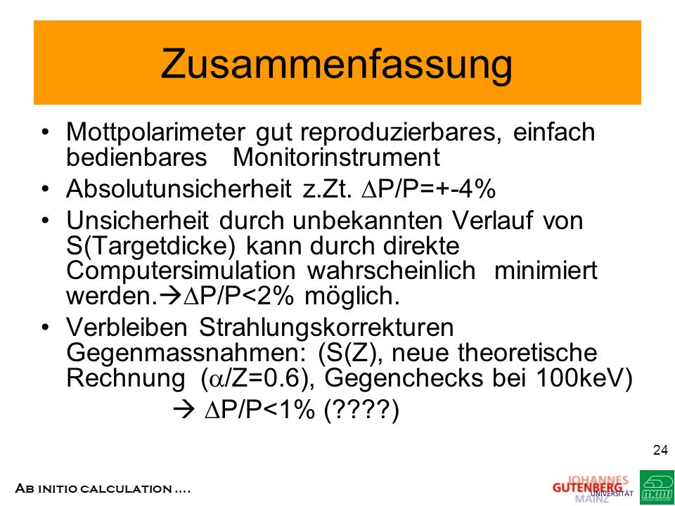 Zusammenfassung Mottpolarimeter gut reproduzierbares, einfach bedienbares Monitorinstrument. Absolutunsicherheit z.Zt. DP/P=+-4%