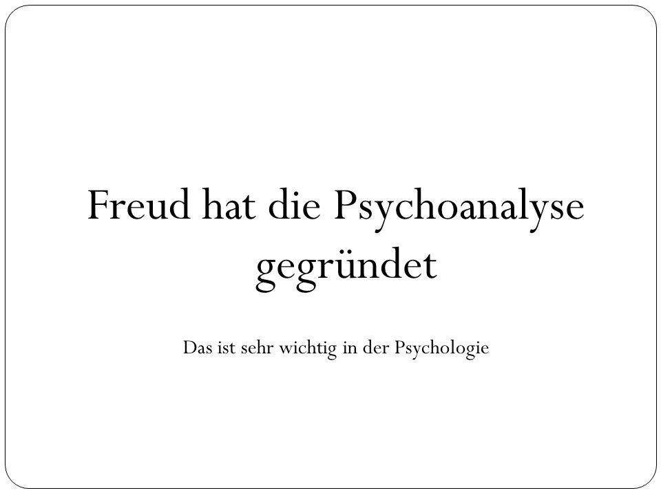Freud hat die Psychoanalyse gegründet