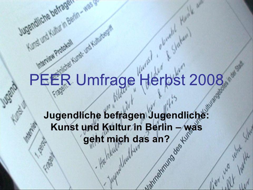 PEER Umfrage Herbst 2008 Jugendliche befragen Jugendliche: Kunst und Kultur in Berlin – was geht mich das an