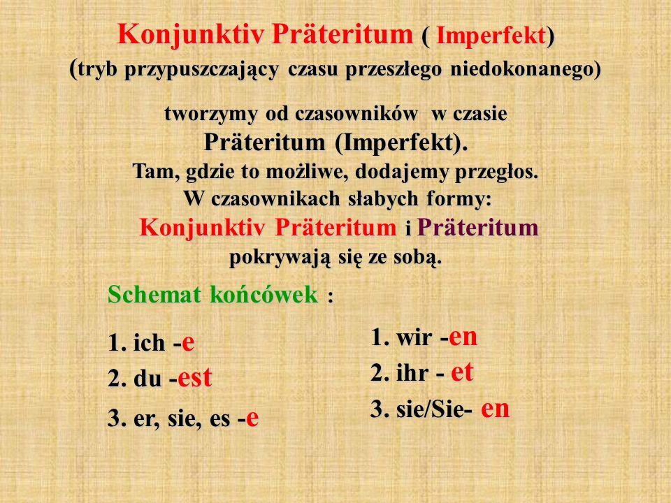 Konjunktiv Präteritum ( Imperfekt) (tryb przypuszczający czasu przeszłego niedokonanego)