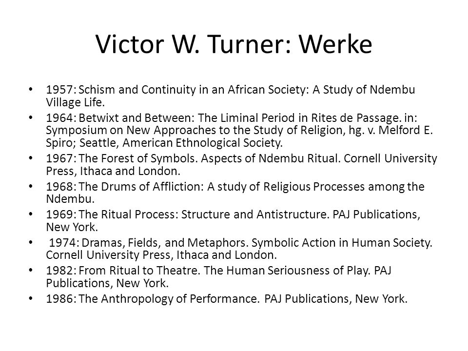 Victor W. Turner: Werke 1957: Schism and Continuity in an African Society: A Study of Ndembu Village Life.