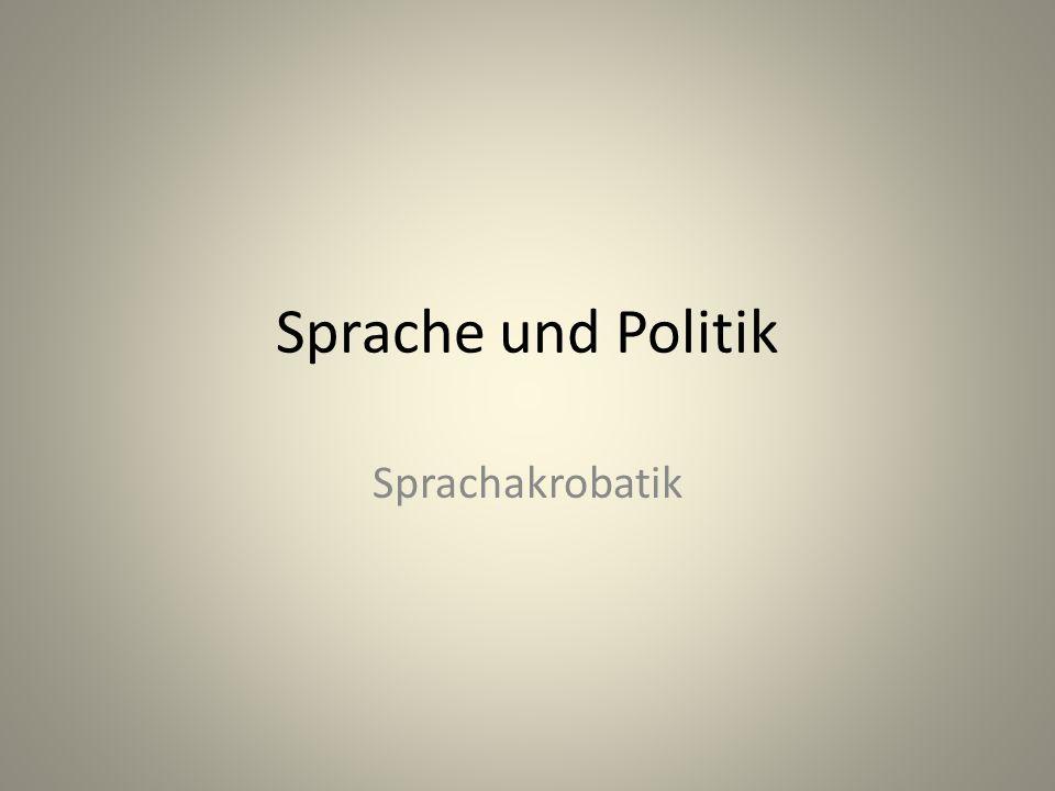 Sprache und Politik Sprachakrobatik