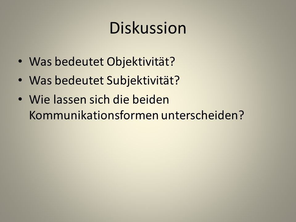 Diskussion Was bedeutet Objektivität Was bedeutet Subjektivität