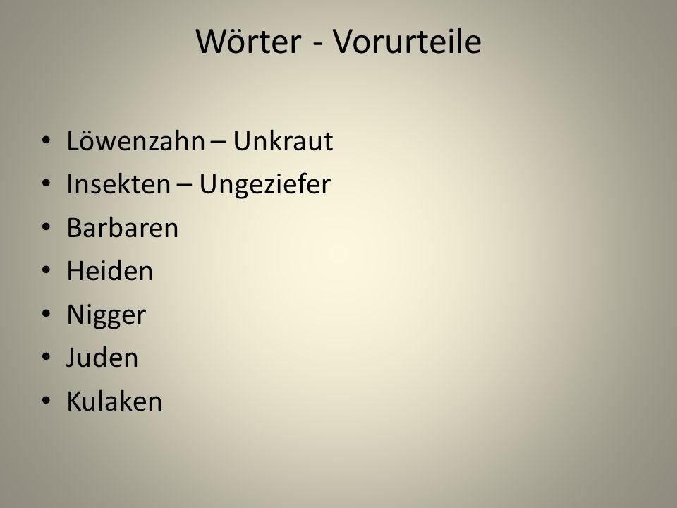 Wörter - Vorurteile Löwenzahn – Unkraut Insekten – Ungeziefer Barbaren
