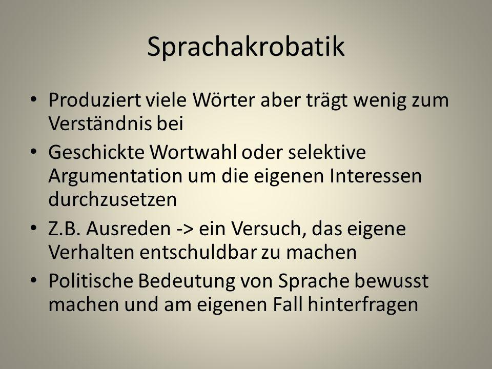 Sprachakrobatik Produziert viele Wörter aber trägt wenig zum Verständnis bei.