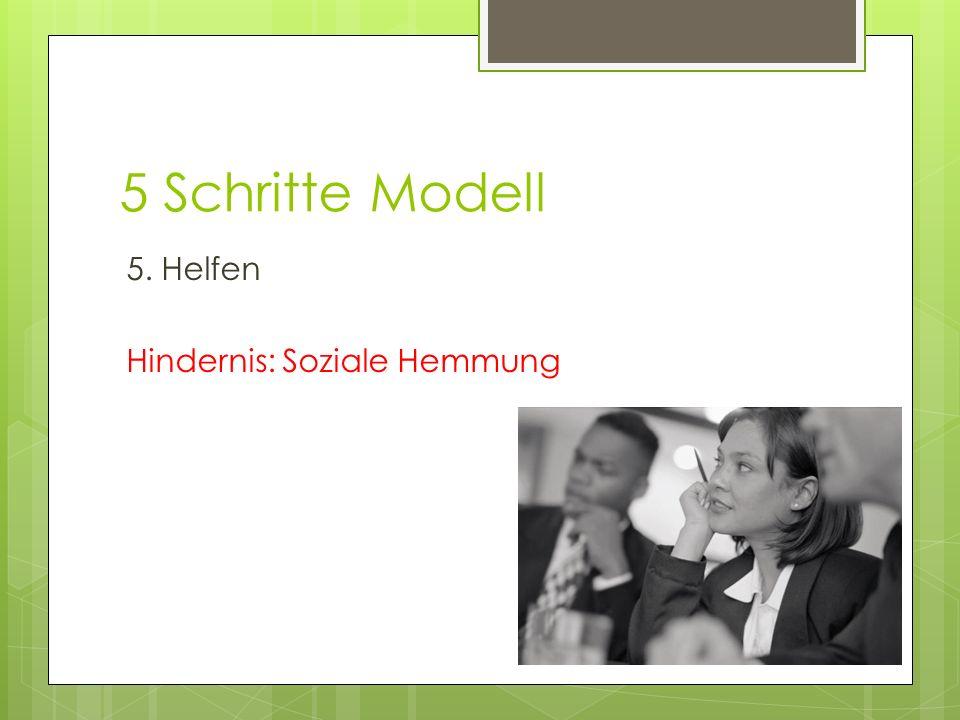 5 Schritte Modell 5. Helfen Hindernis: Soziale Hemmung