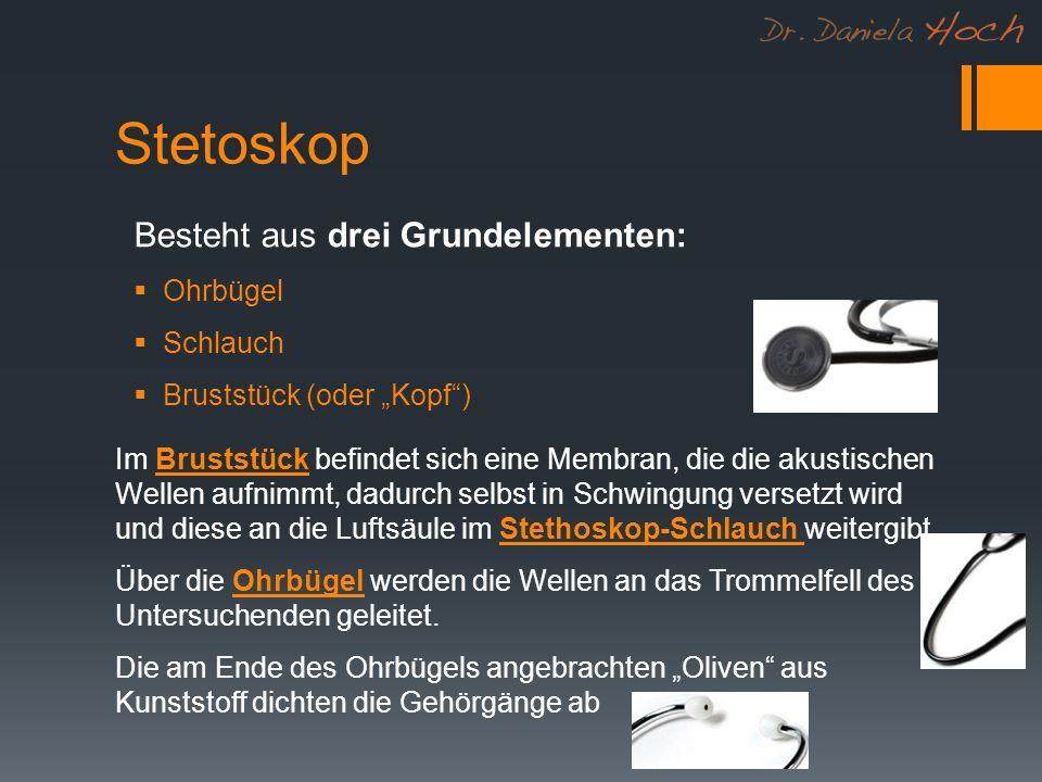 Stetoskop Besteht aus drei Grundelementen: Ohrbügel Schlauch