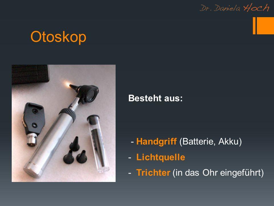 Otoskop Besteht aus: - Handgriff (Batterie, Akku) - Lichtquelle