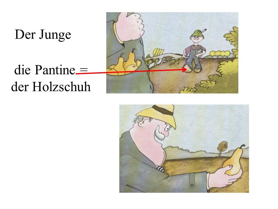 Der Junge die Pantine = der Holzschuh