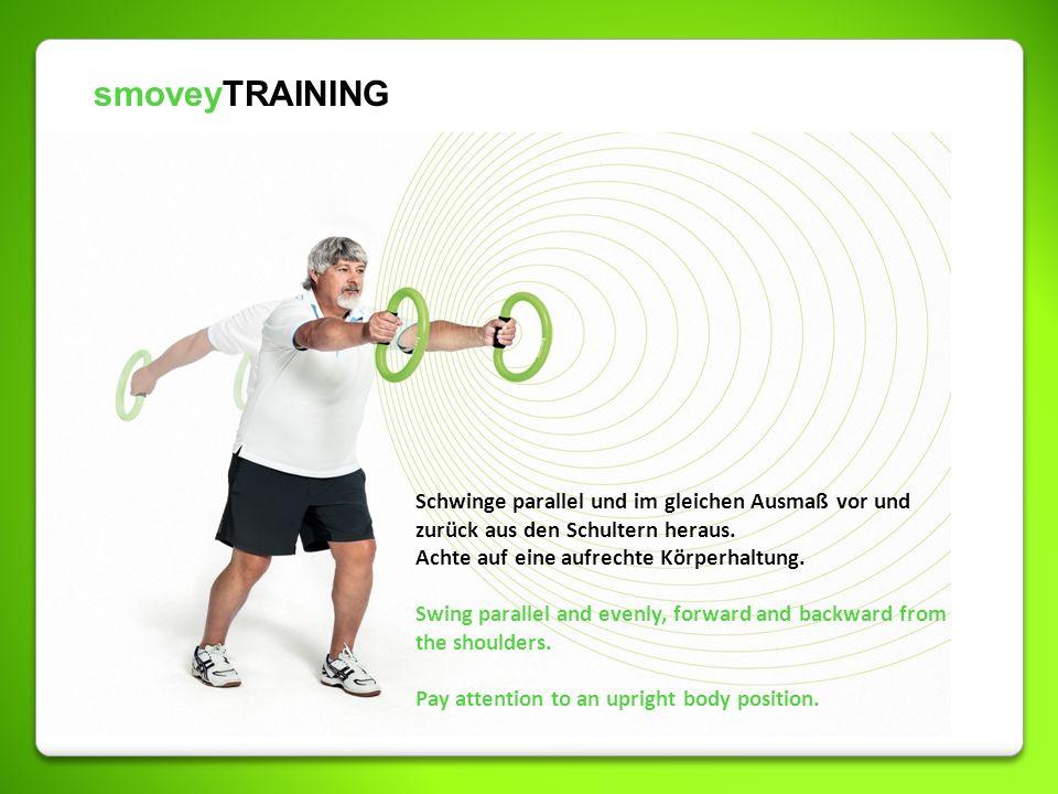 smoveyTRAINING Schwinge parallel und im gleichen Ausmaß vor und zurück aus den Schultern heraus. Achte auf eine aufrechte Körperhaltung.