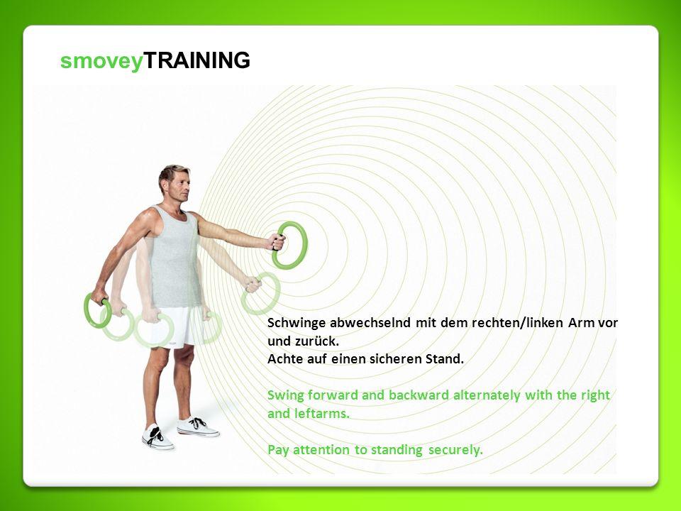 smoveyTRAINING Schwinge abwechselnd mit dem rechten/linken Arm vor und zurück. Achte auf einen sicheren Stand.