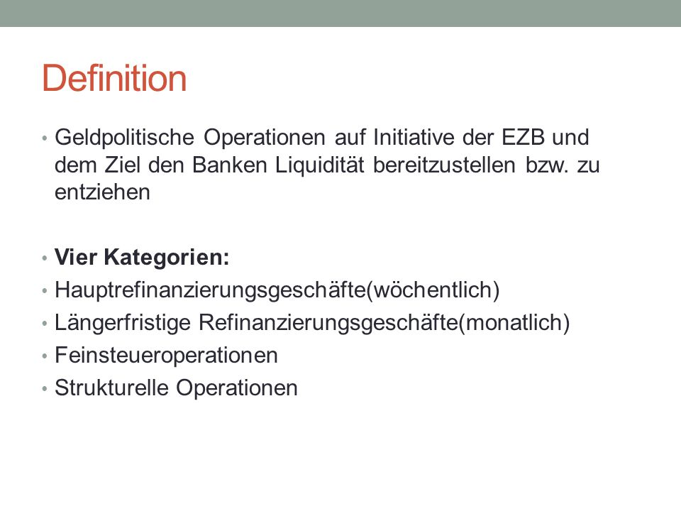 Definition Geldpolitische Operationen auf Initiative der EZB und dem Ziel den Banken Liquidität bereitzustellen bzw. zu entziehen.