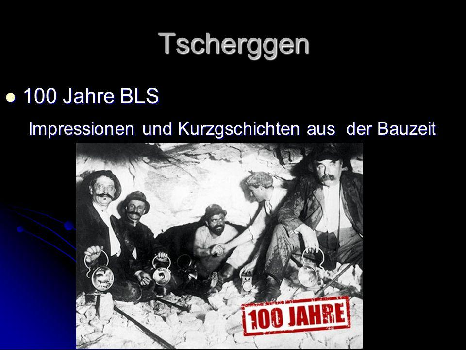 Tscherggen 100 Jahre BLS Impressionen und Kurzgschichten aus der Bauzeit