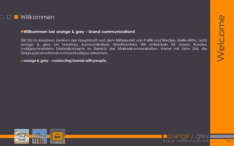 Willkommen Welcome. Willkommen bei orange & grey - brand communications!