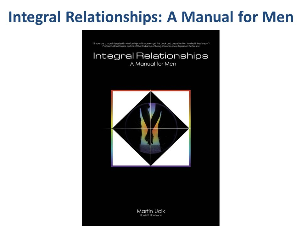 Integral Relationships: A Manual for Men