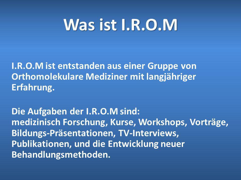 Was ist I.R.O.M I.R.O.M ist entstanden aus einer Gruppe von Orthomolekulare Mediziner mit langjähriger Erfahrung.