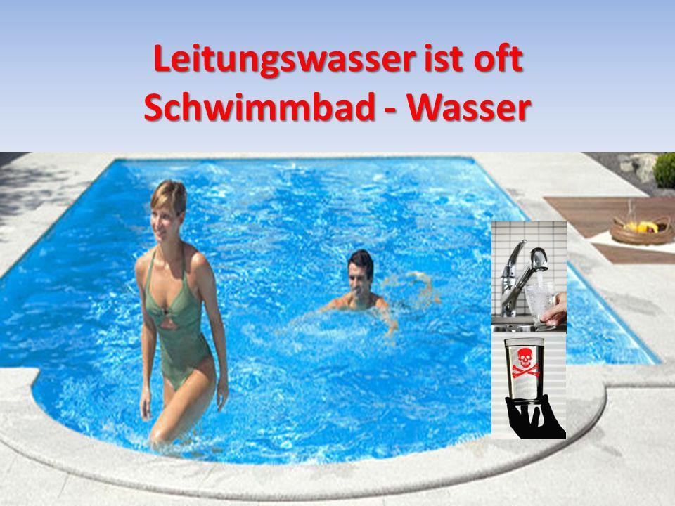Leitungswasser ist oft Schwimmbad - Wasser