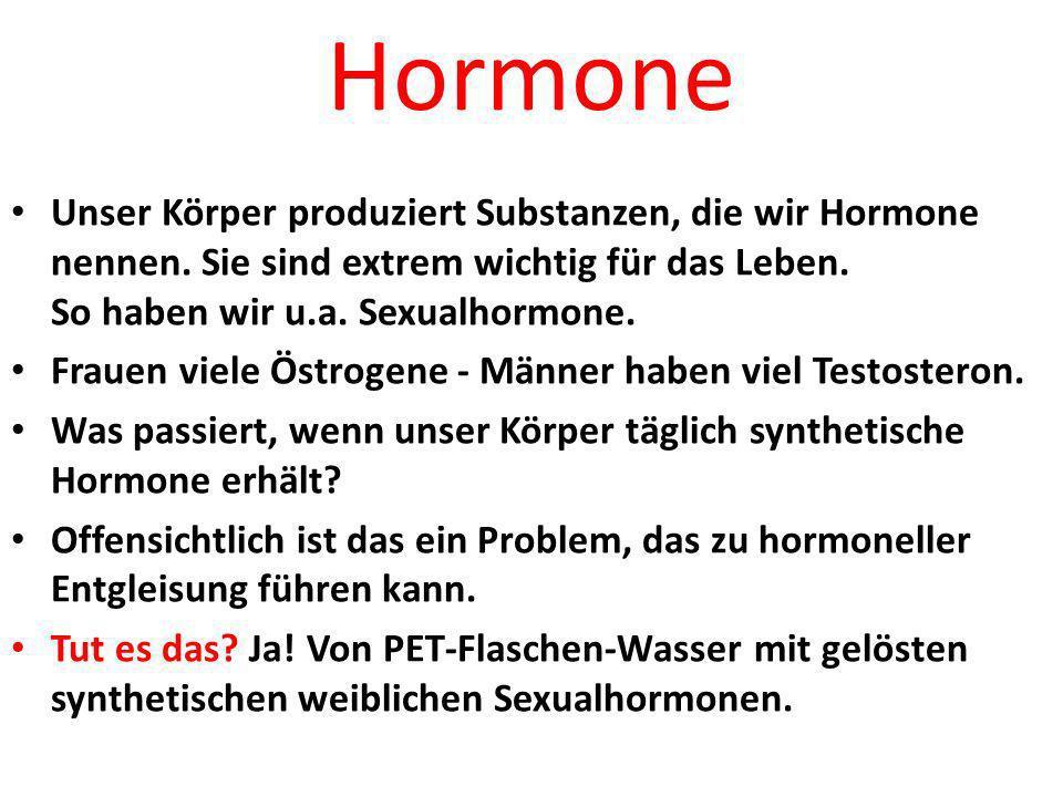 Hormone Unser Körper produziert Substanzen, die wir Hormone nennen. Sie sind extrem wichtig für das Leben. So haben wir u.a. Sexualhormone.