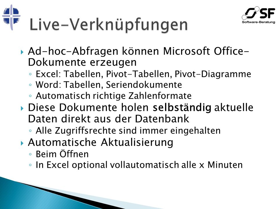 Live-Verknüpfungen Ad-hoc-Abfragen können Microsoft Office- Dokumente erzeugen. Excel: Tabellen, Pivot-Tabellen, Pivot-Diagramme.