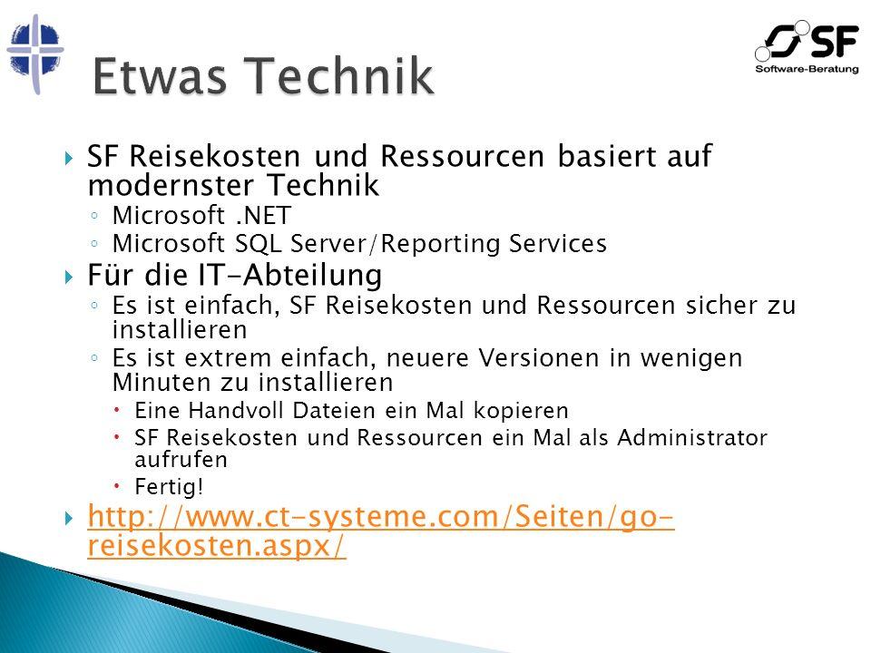 Etwas Technik SF Reisekosten und Ressourcen basiert auf modernster Technik. Microsoft .NET. Microsoft SQL Server/Reporting Services.