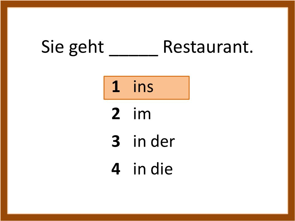 Sie geht _____ Restaurant.