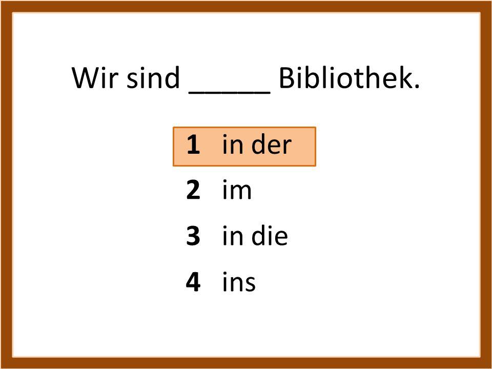 Wir sind _____ Bibliothek.