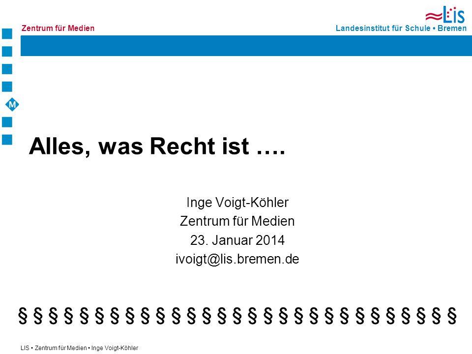 Alles, was Recht ist …. Inge Voigt-Köhler. Zentrum für Medien. 23. Januar 2014. ivoigt@lis.bremen.de.
