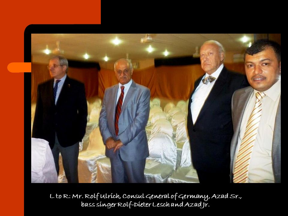 L to R: Mr. Rolf Ulrich, Consul General of Germany, Azad Sr.,