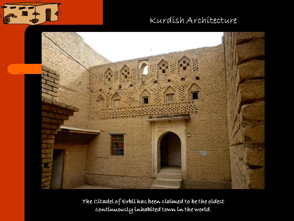Kurdish Architecture The Citadel of Erbil has been claimed to be the oldest.