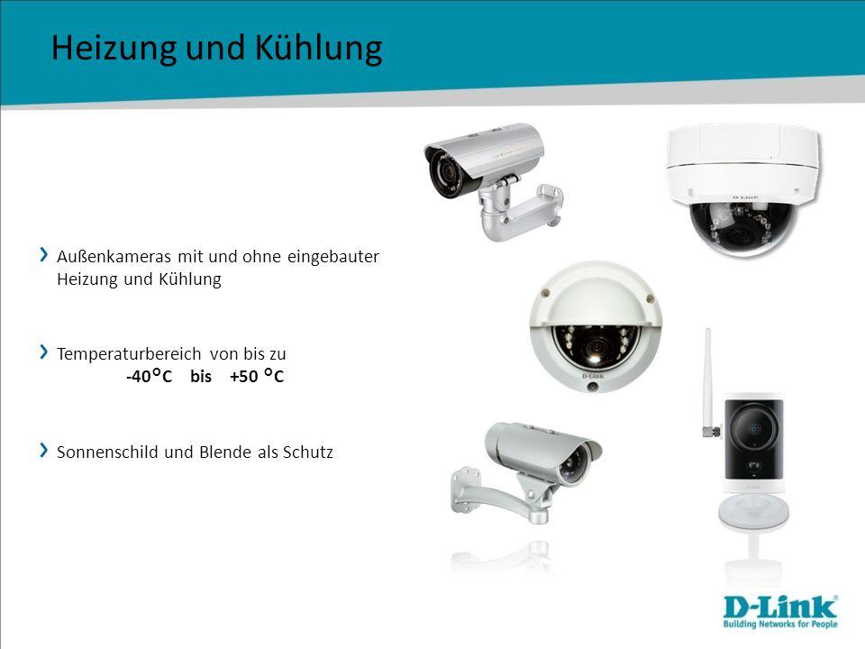 Heizung und Kühlung Außenkameras mit und ohne eingebauter Heizung und Kühlung. Temperaturbereich von bis zu -40°C bis +50 °C.