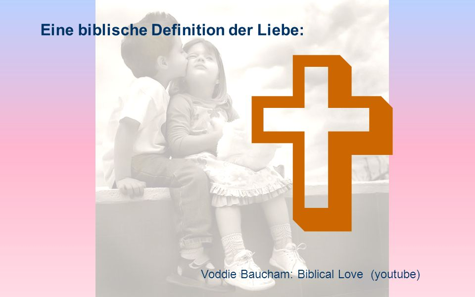  Eine biblische Definition der Liebe: