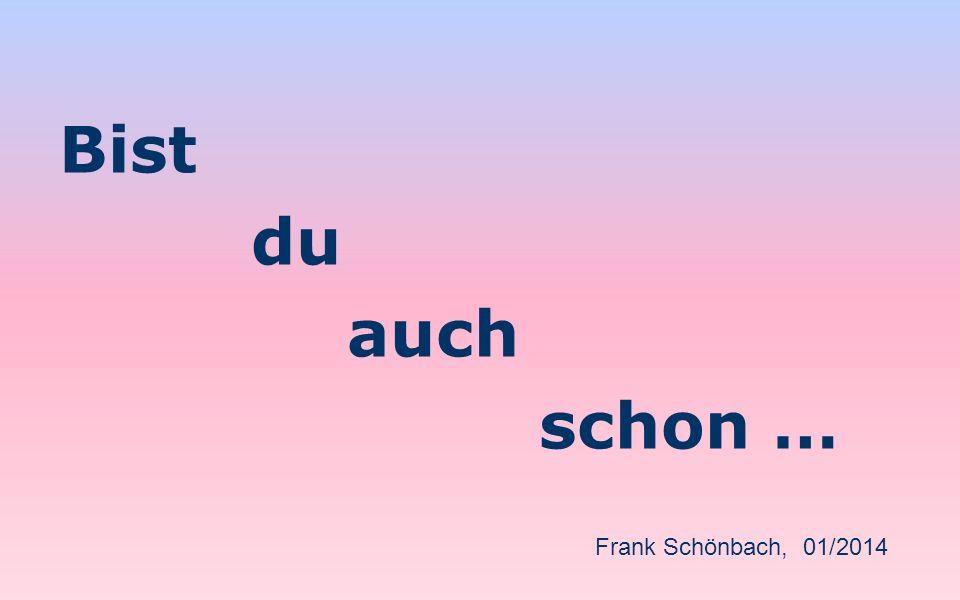 Bist du auch schon … Frank Schönbach, 01/2014