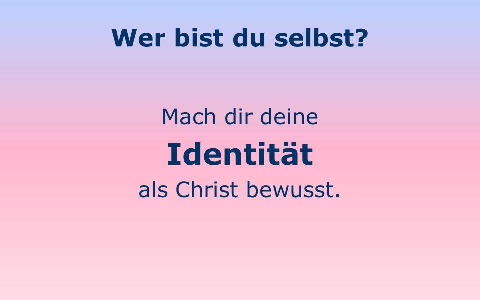 Wer bist du selbst Mach dir deine Identität als Christ bewusst.