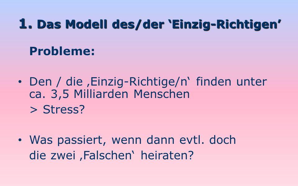 1. Das Modell des/der 'Einzig-Richtigen'