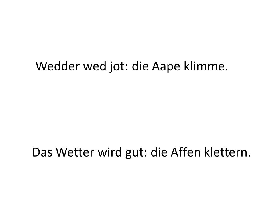 Wedder wed jot: die Aape klimme.