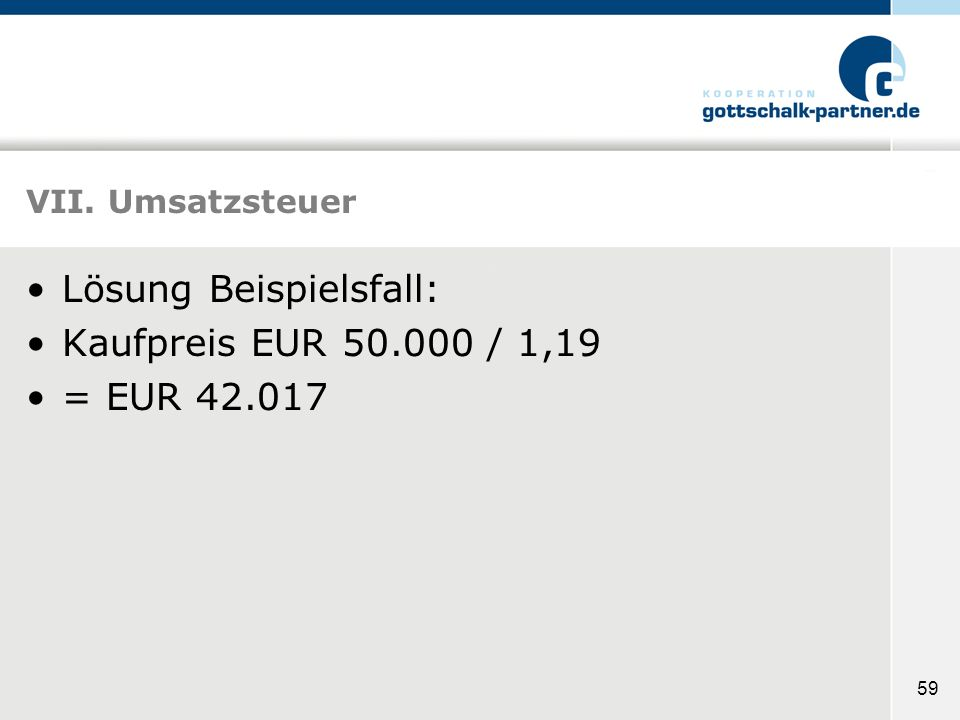 Lösung Beispielsfall: Kaufpreis EUR 50.000 / 1,19 = EUR 42.017