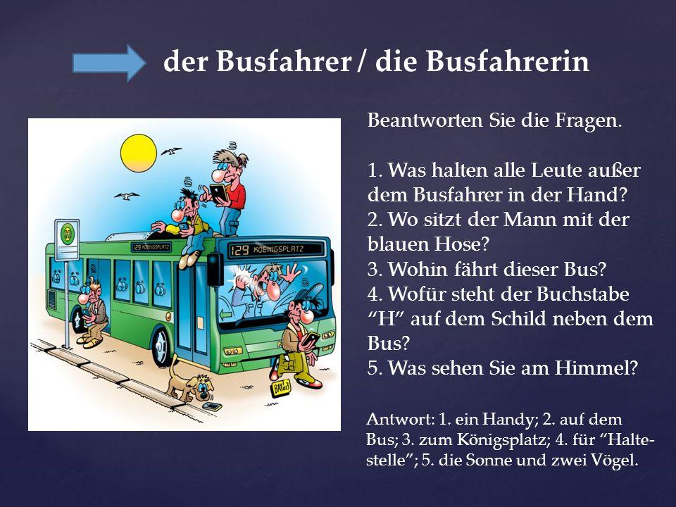 der Busfahrer / die Busfahrerin